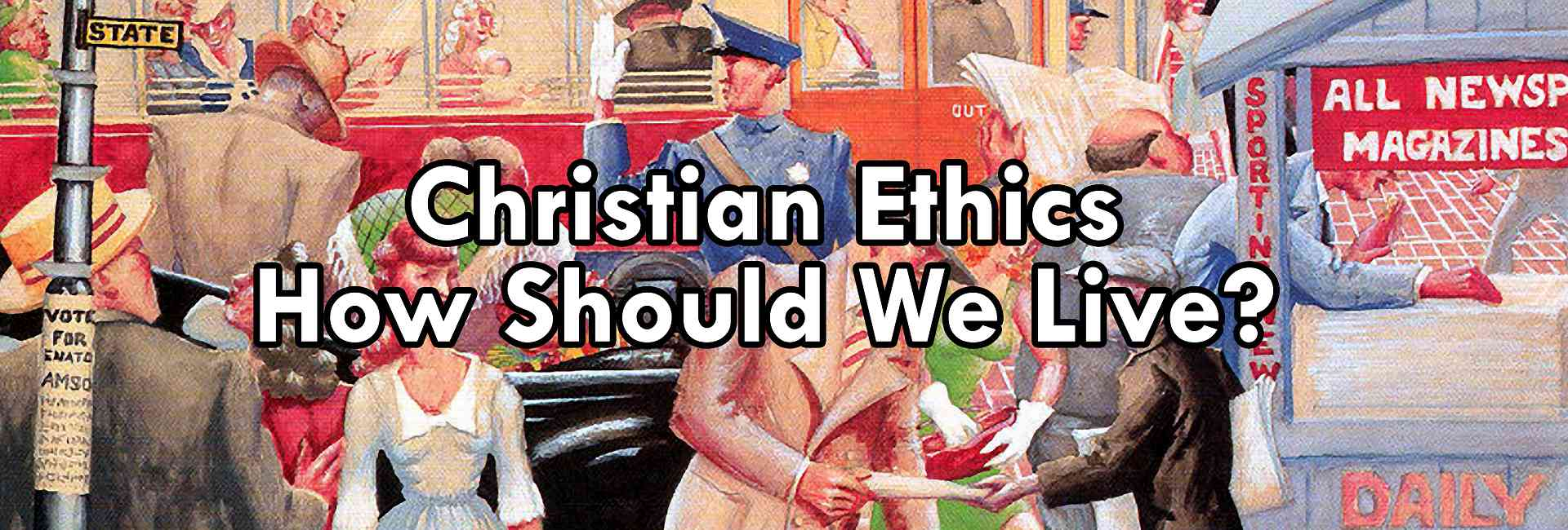 Christian Ethics: How Should We Live?