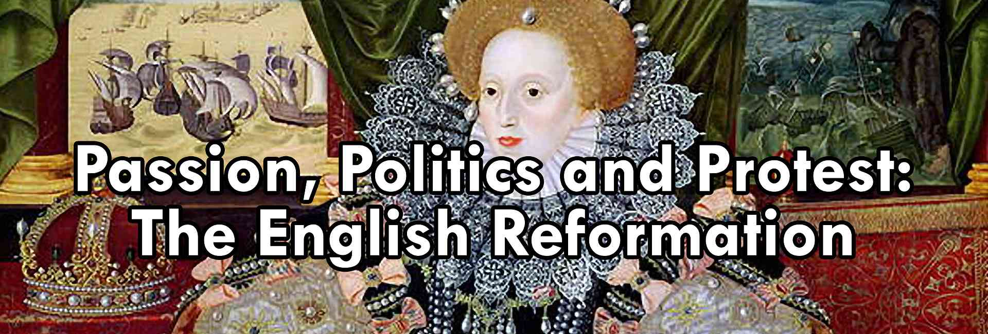 Passion, Politics and Protest The English Reformation