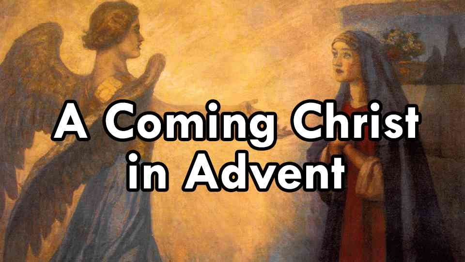 Coming Christ in Advent, A