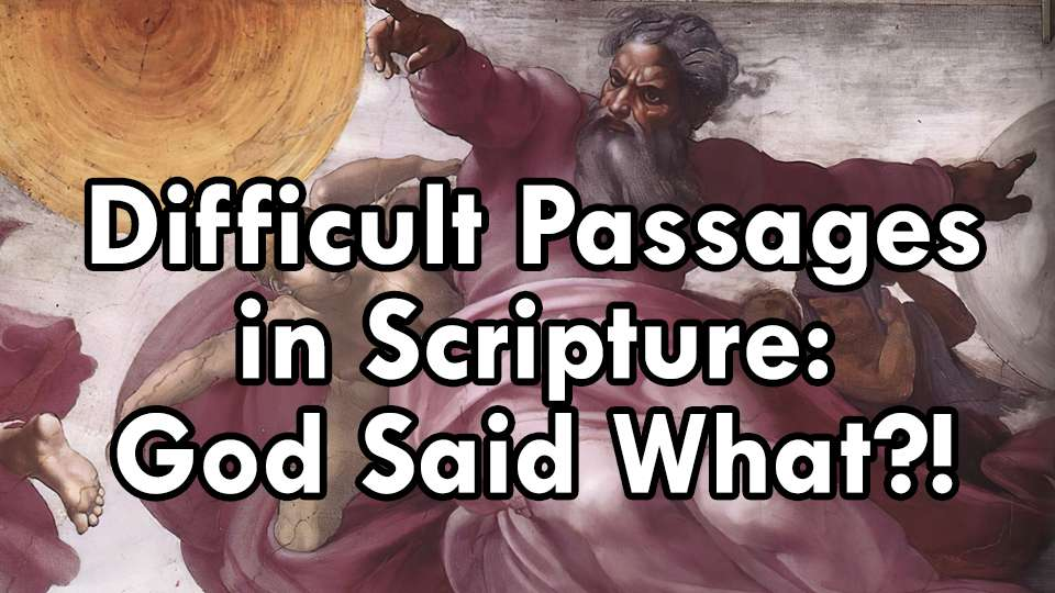 Difficult Passages in Scripture: God Said What?!