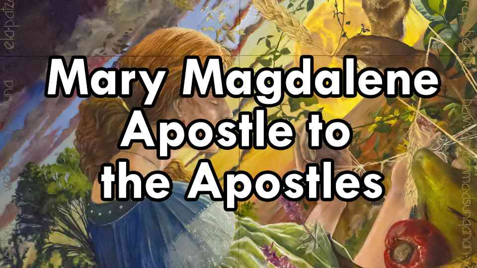 Mary Magdalene Apostle to the Apostles