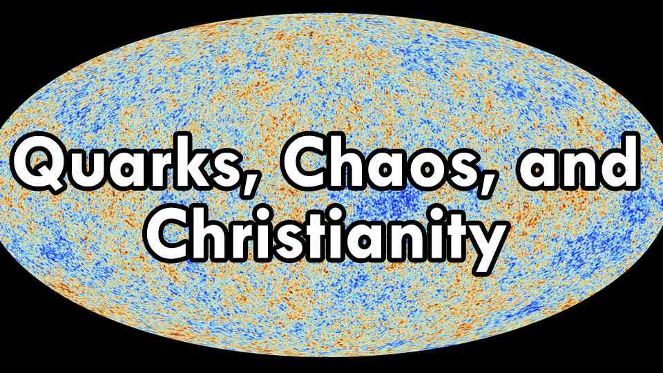 Quarks, Chaos, and Christianity