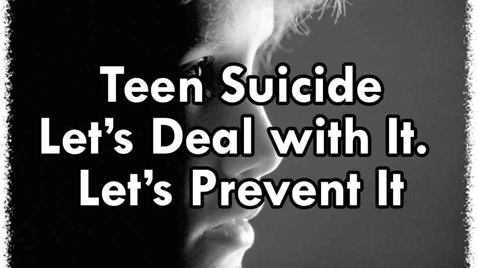 Teen Suicide. Let's Deal with It. Let's Prevent It
