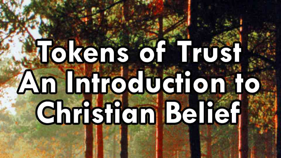 Tokens of Trust. An Introduction to Christian Belief