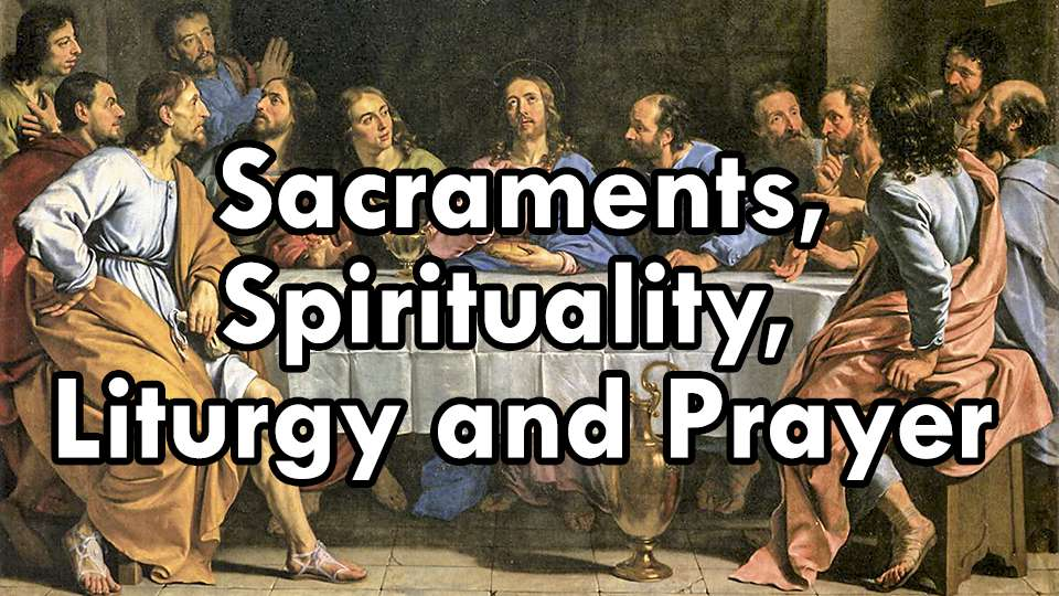 Sacraments and Spirituality, Liturgy and Prayer